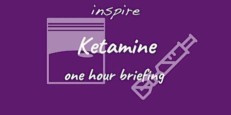 Ketamine one hour briefing tickets