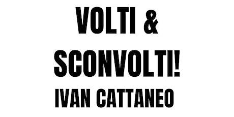 VOLTI & SCONVOLTI ovvero IO FACCIO-FACCE! di Ivan Cattaneo biglietti