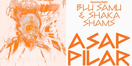 PILAR ASAP OPENING NIGHT: BLU SAMU + Shaka Shams tickets
