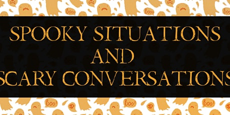 Spooky Situations & Scary Conversations tickets