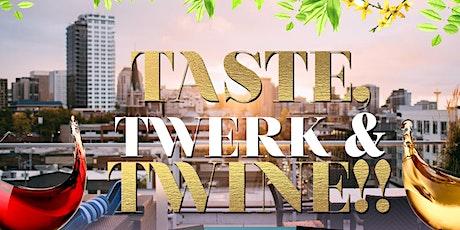 Taste, Twerk, and Twine!!!!!! tickets