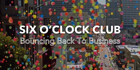 Bouncing Back To Business  at the Six O'Clock Club ! tickets