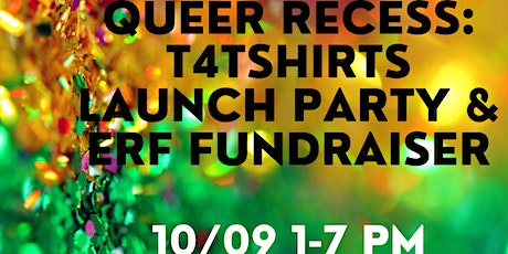 Queer Recess / t4tshirts Launch Party / Emergency Release Fund Fundraiser tickets