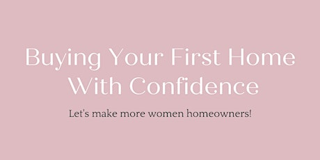 Buying your first home with confidence- free workshop for women tickets