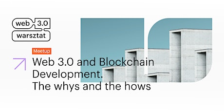 Web 3.0 Warsztat: Web 3.0 and Blockchain Development. The whys and the hows tickets