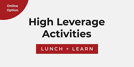 """""""High Leverage Activities"""" Lunch & Learn (Online) entradas"""