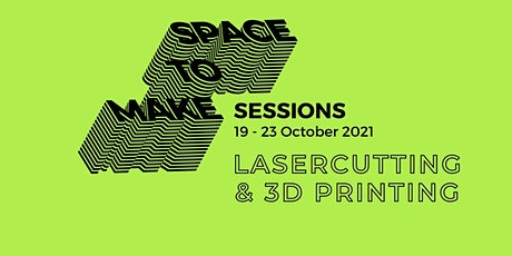 Space to Make Sessions: Lasercutting & 3D Printing tickets