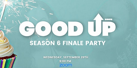 Good Up Pod's Season 6 Finale Party & Live Recording! tickets
