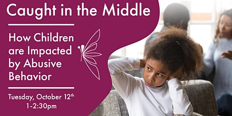 Caught in the Middle: How Children are Impacted by Abusive Behavior tickets