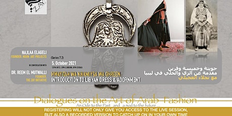 7.2  DIALOGUES ON THE ART OF ARAB FASHION: LIBYAN DRESS & ADORNMENT tickets
