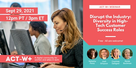ACT-W+:Disrupt the Industry: Diversity in High-Tech Customer Success Roles tickets
