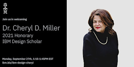 Announcing Dr. Cheryl D. Miller as the 2021 Honorary IBM Design Scholar tickets