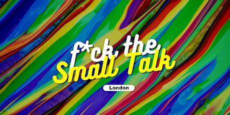 F*ck the Small Talk #3: London [35-55s] tickets
