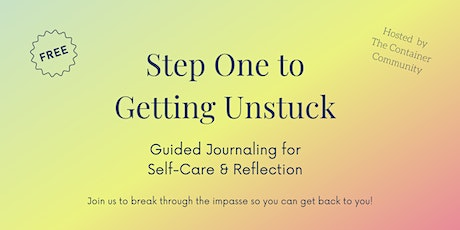 Step One to Getting Unstuck: Guided Journaling for Self-Care & Reflection tickets