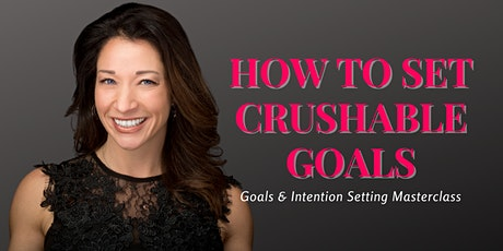 HOW TO SET CRUSHABLE GOALS tickets