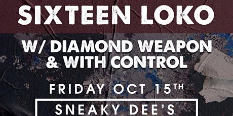 Sixteen Loko w/ Diamond Weapon & With Control tickets