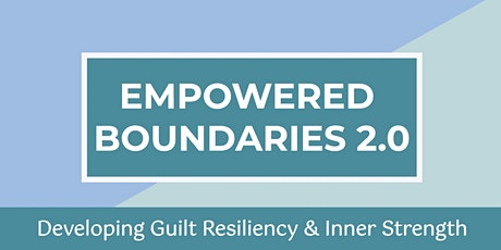 Empowered Boundaries 2.0: Developing Guilt Resiliency & Inner Strength tickets
