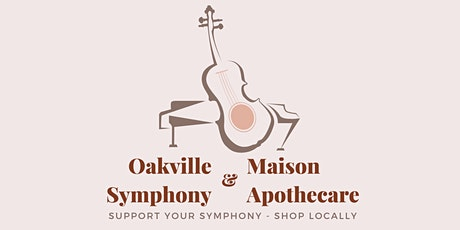 Shop Locally with Maison Apothecare  and Support the Oakville Symphony tickets