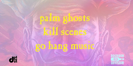 Palm Ghosts / Kill Scenes / Go Hang Music tickets