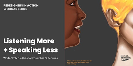 Listening More + Speaking Less: White Folx as Allies for Equitable Outcomes tickets