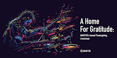 A Home For Gratitude: UMATT3R's Annual Thanksgiving Livestream tickets