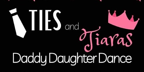 Daddy Daughter Dance - Ties and Tiaras tickets