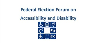 Federal Election Forum on Accessibility and Disability