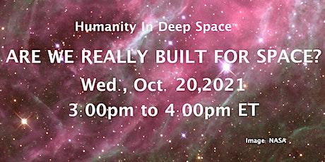 Are We Really Built for Space?  Webinar – October 20, 2021 biljetter