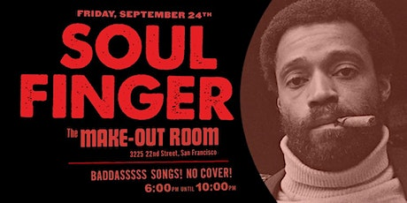 SOUL FINGER • Friday 9/24 • Make-Out Room • 6 to 10 • Free! tickets