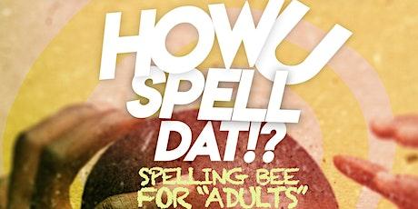 """How U Spell Dat"" Adult Spelling Bee tickets"