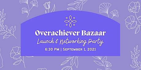 Overachiever Bazaar Launch & Networking Party tickets