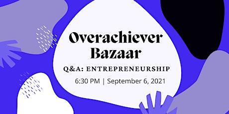 Overachiever Bazaar Q&A: Entrepreneurship Panel tickets