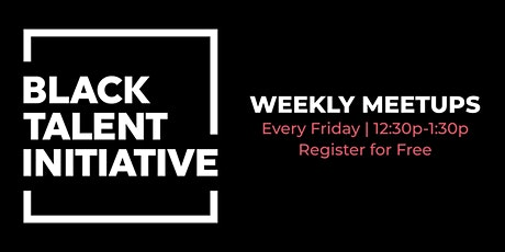 Black Talent Initiative Friday Meetups tickets