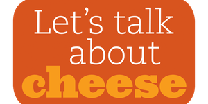 Let's Talk About Cheese
