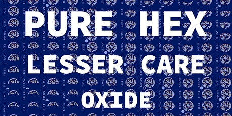PURE HEX + LESSER CARE + OXIDE live at THE GOLDEN BULL tickets
