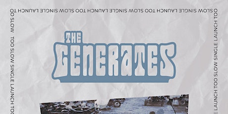 """The Generates """"Too Slow"""" Single Launch tickets"""