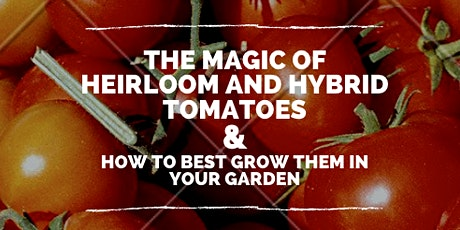 The Magic of Heirloom and Hybrid Tomatoes tickets