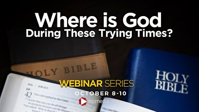 WHERE IS GOD DURING THESE TRYING TIMES? [3 Day Bible-Based Webinar Series] tickets