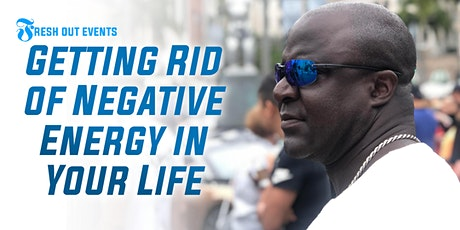 Getting Rid Of The Negative Energy In Your Life tickets