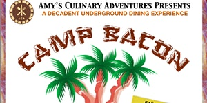 Camp Bacon -Amy's Decadent Underground Dinner - Open...