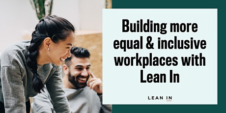 Building more equal and inclusive workplaces with Lean In tickets