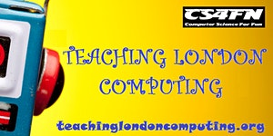 A-level CPD - CAS London & Teaching London Computing...