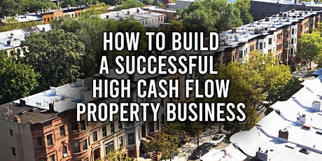 How To Build a Successful High Cashflow Property Business Masterclass tickets