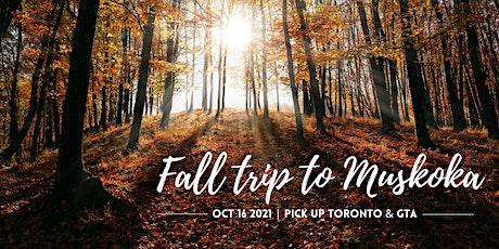 Fall trip  to Muskoka tickets