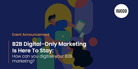 B2B Digital-Only Marketing Is Here To Stay tickets