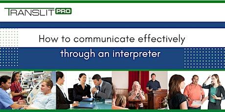 How to communicate effectively through an interpreter tickets