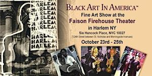 Black Art In America™ (BAIA) Fine Art Show at the...