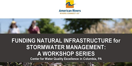 Funding Natural Infrastructure for Stormwater Management: A Workshop Series tickets
