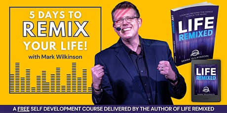 5 Days To Remix Your Life - FREE Self Development Course tickets