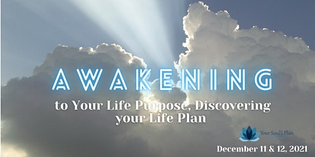 Awakening to Your Life Purpose, Discovering Your Life Plan - December tickets